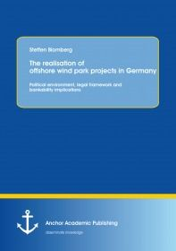 The realisation of offshore wind park projects in Germany - political environment, legal framework a