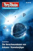 Planetenroman 65 + 66: Die Verschwundenen von Arkona / Kometenjäger
