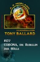 Corona, die Rebellin der Hölle: Tony Ballard #127