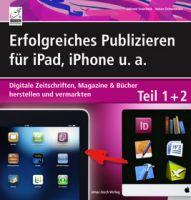 Erfolgreiches Publizieren für iPad, iPhone u. a - Teil 1+2