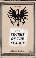 THE SECRET OF THE LEAGUE (Political Dystopia)