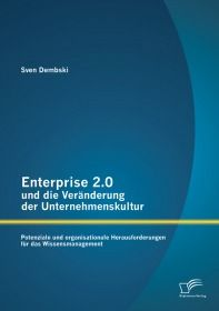 Enterprise 2.0 und die Veränderung der Unternehmenskultur: Potenziale und organisationale Herausford