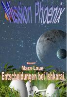 Mission Phoenix - Band 7: Entscheidungen bei Ishkorai