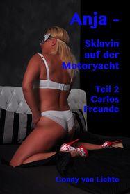 Anja - Sklavin auf der Motoryacht - Teil 2 * Carlos Freunde