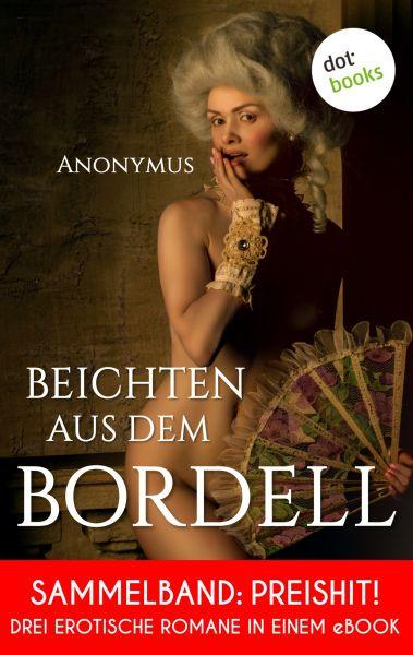 Beichten aus dem Bordell: Drei erotische Romane in einem eBook