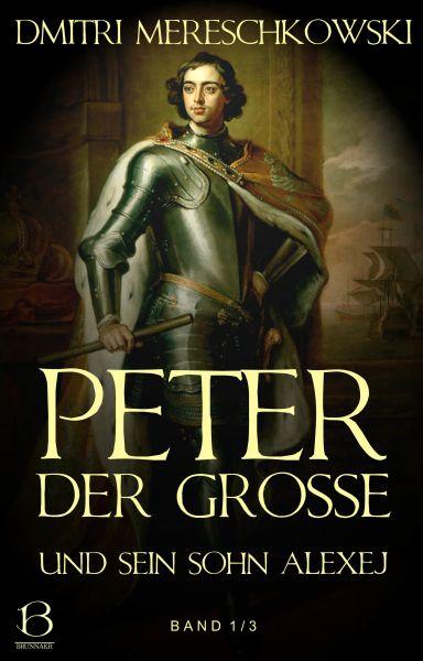 Peter der Große (und sein Sohn Alexej). Band 1