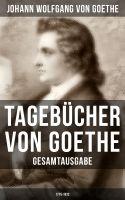 Tagebücher von Goethe (Gesamtausgabe: 1775-1832)