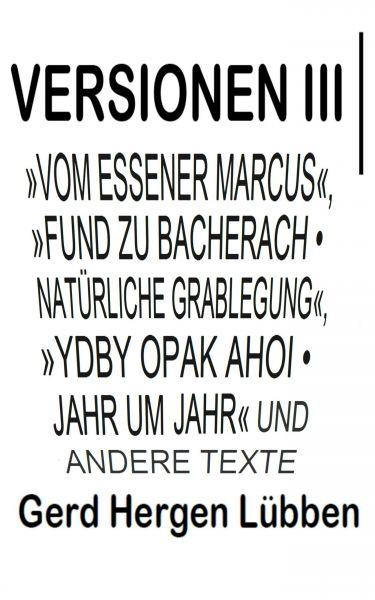 Versionen III │»Vom Essener Marcus«, »Fund zu Bacherach • Natürliche Grablegung«, »Ydby opak ahoi •