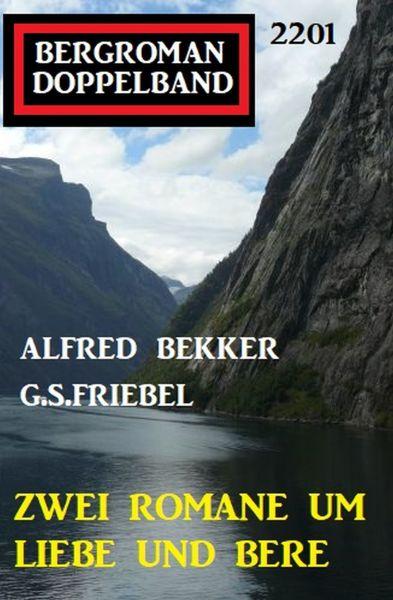 Bergroman Doppelband 2201 - Zwei Romane um Liebe und Berge