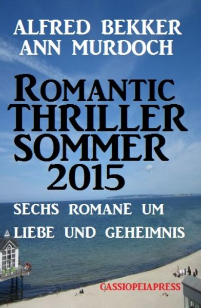 Romantic Thriller Sommer 2015: Sechs Romane um Liebe und Geheimnis
