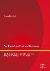 Der Kampf um Zimt und Betelnuss: Der Krieg zwischen der VOC und dem Königreich Kandy 1761 bis 1766