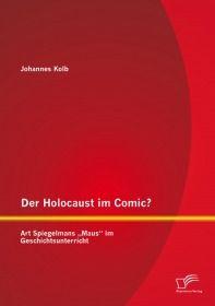 """Der Holocaust im Comic? Art Spiegelmans """"Maus"""" im Geschichtsunterricht"""