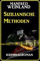 Sizilianische Methoden: Kriminalroman