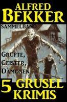 Sammelband 5 Grusel-Krimis: Grüfte, Geister, Dämonen