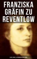Franziska Gräfin zu Reventlow: Essays, Briefe & Autobiografischer Roman