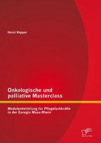Onkologische und palliative Masterclass: Modulentwicklung für Pflegefachkräfte in der Euregio Maas-R