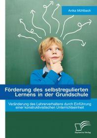 Förderung des selbstregulierten Lernens in der Grundschule: Veränderung des Lehrerverhaltens durch E