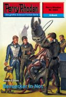 Perry Rhodan 2423: Berserker in Not
