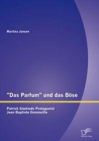 """""""Das Parfum"""" und das Böse: Patrick Süskinds Protagonist Jean Baptiste Grenouille"""