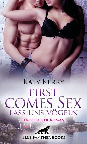 First comes Sex - Lass uns vögeln | Erotischer Roman