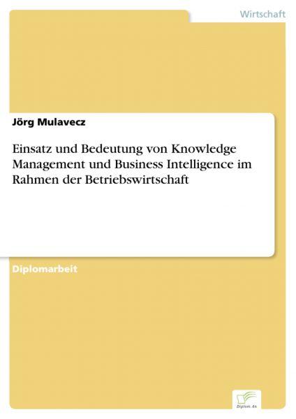 Einsatz und Bedeutung von Knowledge Management und Business Intelligence im Rahmen der Betriebswirts