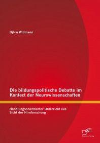 Die bildungspolitische Debatte im Kontext der Neurowissenschaften: Handlungsorientierter Unterricht