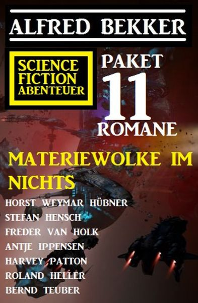 Materiewolke im Nichts: Science Fiction Abenteuer Paket: 11 Romane