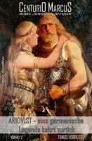 Centurio Marcus – Roms jüngster Offizier Band 2: Ariovist – eine germanische Legende kehrt zurück