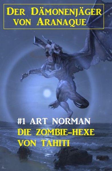 Der Dämonenjäger von Aranaque 1: Die Zombie-Hexe von Tahiti