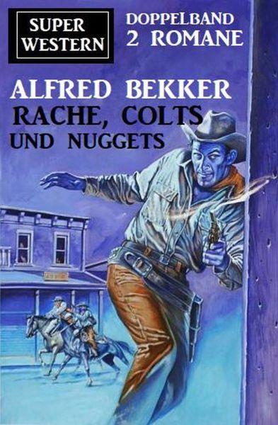 Rache, Colts und Nuggets: Super Western Doppeband 2 Romane