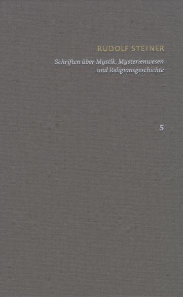 Rudolf Steiner: Schriften. Kritische Ausgabe / Band 5: Schriften über Mystik, Mysterienwesen und Rel