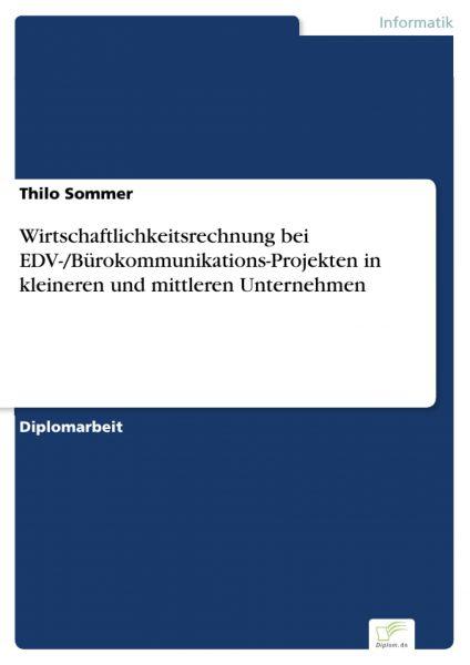 Wirtschaftlichkeitsrechnung bei EDV-/Bürokommunikations-Projekten in kleineren und mittleren Unterne
