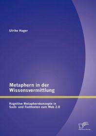 Metaphern in der Wissensvermittlung: Kognitive Metaphernkonzepte in Sach- und Fachtexten zum Web 2.0