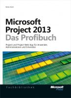 Microsoft Project 2013 - Das Profibuch, Projektmanagement mit Project, Project Web App und Project S