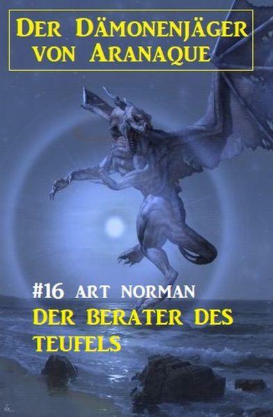 Der Dämonenjäger von Aranaque 16: Der Berater des Teufels