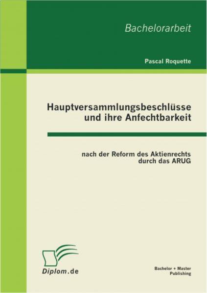 Hauptversammlungsbeschlüsse und ihre Anfechtbarkeit nach der Reform des Aktienrechts durch das ARUG
