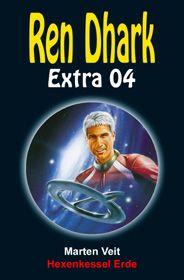Ren Dhark Extra 4: Hexenkessel Erde
