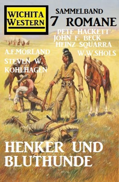Henker und Bluthunde: Wichita Western Sammelband 7 Romane