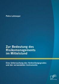 Zur Bedeutung des Risikomanagements im Mittelstand: Eine Untersuchung des Verbreitungsgrades und der