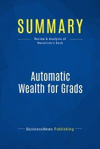 Summary: Automatic Wealth for Grads