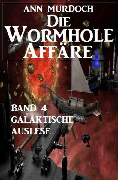 Die Wormhole-Affäre - Band 4 Galaktische Auslese