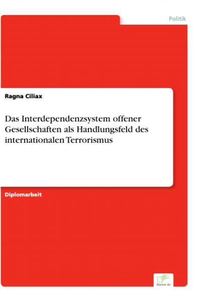Das Interdependenzsystem offener Gesellschaften als Handlungsfeld des internationalen Terrorismus