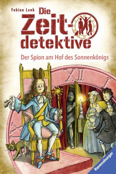 Die Zeitdetektive 32: Der Spion am Hof des Sonnenkönigs