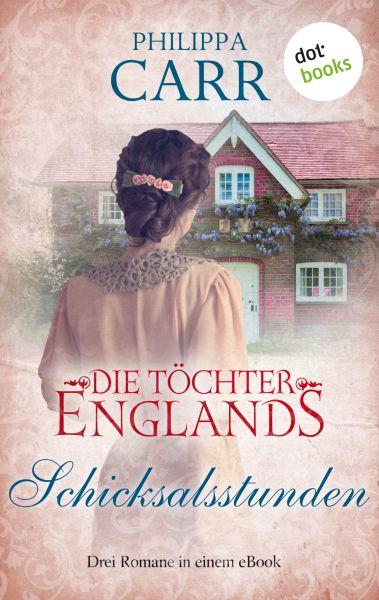 Die Töchter Englands: Schicksalsstunden - Vierter Sammelband