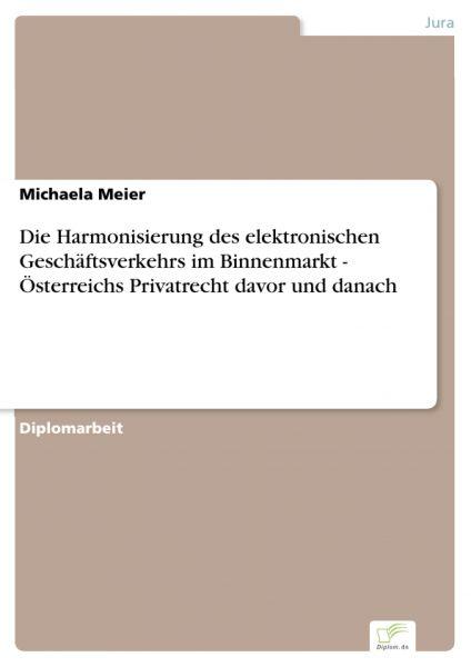 Die Harmonisierung des elektronischen Geschäftsverkehrs im Binnenmarkt - Österreichs Privatrecht dav