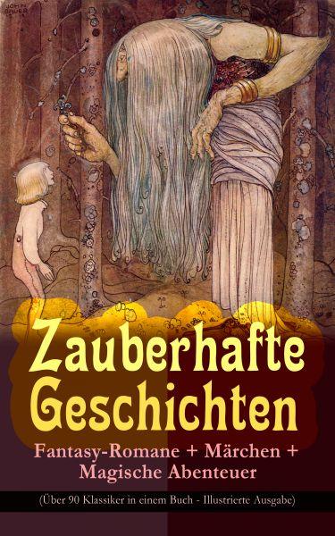 Zauberhafte Geschichten: Fantasy-Romane + Märchen + Magische Abenteuer (Über 90 Klassiker in einem B