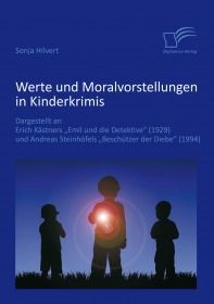 Werte und Moralvorstellungen in Kinderkrimis: Dargestellt an Erich Kästners 'Emil und die Detektive'