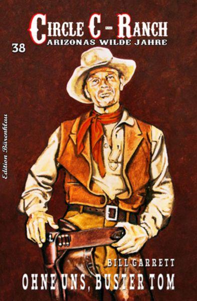 Circle-C-Ranch Band 38: Ohne uns, Buster Tom