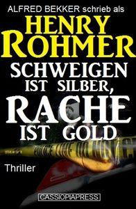 Henry Rohmer Thriller - Schweigen ist Silber, Rache ist Gold