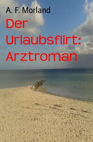 Der Urlaubsflirt: Arztroman